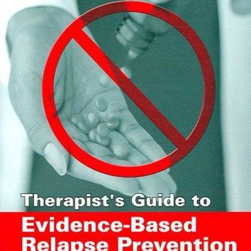 Therapist's Guide to Evidence-Based Relapse Prevention (Practical Resources for the Mental Health Professional): Therapist's Guide to Evidence-Based Relapse Prevention