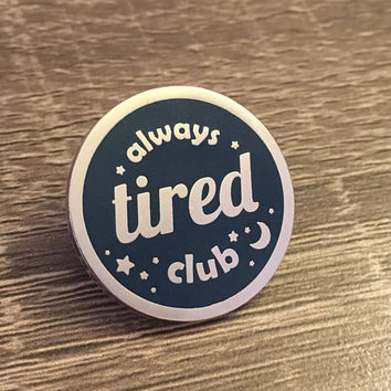 Always Tired Club Hard Enamel Lapel Pin