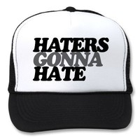 Haters gonna hate from Zazzle.com