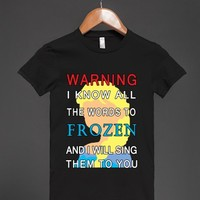 Warning:I Know All The Words To Frozen JRS/BLK-JH - glamfoxx.com - Skreened T-shirts, Organic Shirts, Hoodies, Kids Tees, Baby One-Pieces and Tote Bags