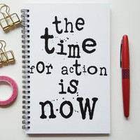 Writing journal, spiral notebook, bullet journal, diary, sketchbook, blank lined or grid paper - The time for action is now
