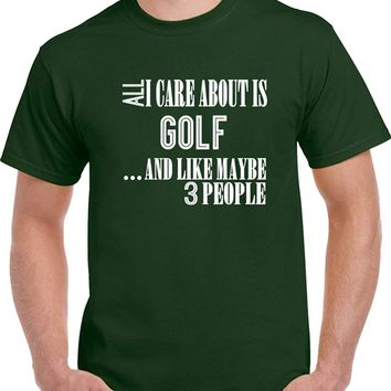 All I Care About Is Golf and Like Maybe 3 People Funny T Shirt Gift Tee