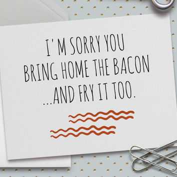 Funny Love Card, Funny Horrible Wife Card, Horrible Husband, 5.5 x 4.25 Inch (A2), Bring Home The Bacon, Sorry I Don't Cook, Bacon