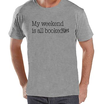 Men's Funny Shirt - Weekend is Booked - Funny Mens Shirts - Reading Shirt - Grey Shirt - Gift for Him - Gift Idea for Dad or Boyfriend