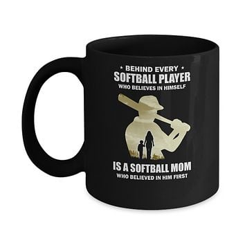 Behind Every Softball Player Is A Mom That Believes Mug