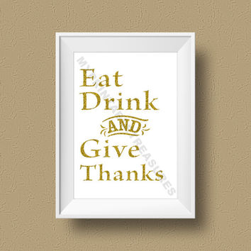 Dining Room Decor, Eat Drink and Give Thanks Print in Glitter Gold, Quote Art, Instant Download Printable Wall Art