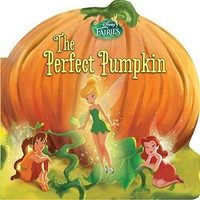 The Perfect Pumpkin (Disney Fairies)