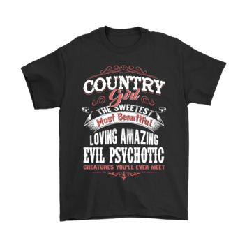 ESBCV3 The Sweetest Most Beautiful Evil Psychotic Country Girl Shirts