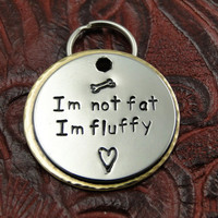 I'm not fat, I'm fluffy Custom Dog ID Tag
