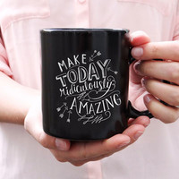 Make Today Ridiculously Amazing - Ceramic Mug