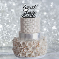 Best Day Ever Wedding Cake Topper - Acrylic Cake topper or Rustic Wood Cake topper