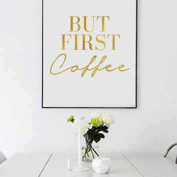 "Real Gold Foil Print ""But First Coffee"", Gold Foil, Typographic print, Wall Art, Gold Foil Decor, Gold Foil Poster, Gold Wall Decor."