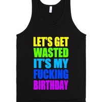 Let's Get Wasted It's My Fucking Birthday-Unisex Black Tank
