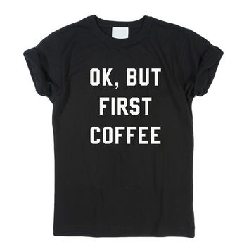 OK, But First Coffee T-Shirt Men, Women and Youth size S-2XL