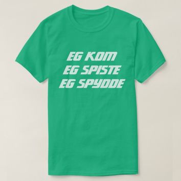I came I ate I vomited in Norwegian green T-Shirt