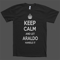 Keep Calm and let Araldo Handle it Personalized Name T-Shirt