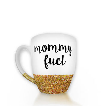 "Gift for Mom - Glitter Mug - Gold Glitter - ""Mommy Fuel"" - Coffee Drinker - Mother's Day Gift - But First, Coffee - Personalized Mug"