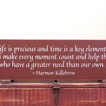 Inspirational custom wood sign Life is precious and time is a key element - wall hanging - home decor