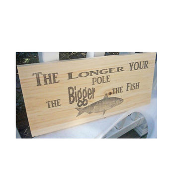 Fishing sign, wooden fish sign, funny fishing sign, man cave, beach decor, home decor, The Bigger your Pole,   FREE SHIPPING