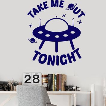 Vinyl Wall Decal Aliens Ship Funny Quote Words Take Me Out Tonight Stickers (2779ig)