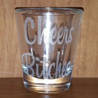 Laser Engraved Cheers Bitches Shot Glass ~ Bachelorette Party ~ 21st Birthday
