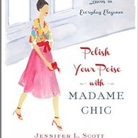 Polish Your Poise with Madame Chic: Lessons in Everyday Elegance Hardcover – October 27, 2015