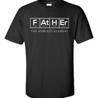 FATHER The Noblest Element Fathers Day Gift Present-Unisex Tshirt