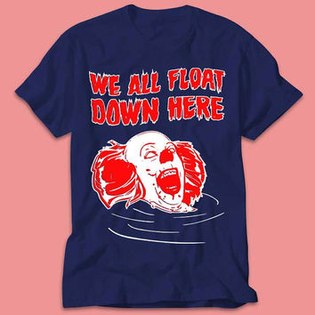 We All Float Down Here Scary Movie 80s 90s Cult Classic Down Shirt  - Multi Size Color