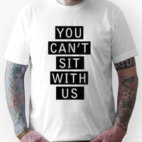 Mean Girls Quote - You Can't Sit With Us T-Shirts & Hoodies