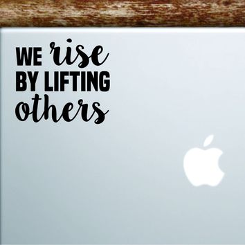 We Rise By Lifting Others V2 Laptop Wall Decal Sticker Vinyl Art Quote Macbook Apple Decor Car Window Truck Kids Baby Teen Inspirational Religious