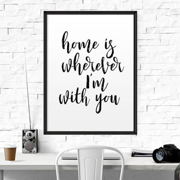 """Love Quote """"Home is Wherever I'm With You"""" Printable Printable home is wherever im with you house warming gift quote wall decor ANNIVERSARY"""