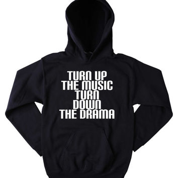 Partying Hoodie Turn Up The Music Turn Down The Drama Slogan Funny Social Party Drinking Rave Friends Tumblr Hoodie