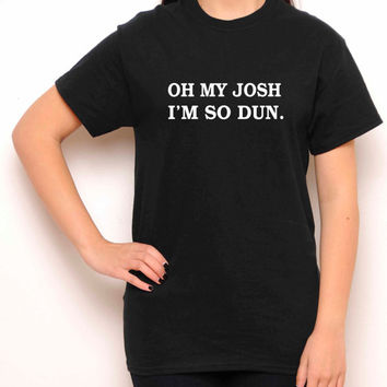 Oh My Josh I'm So Dun Crewneck Shirt - Twenty One Pilots Shirt - Josh Dun - Black Shirt - Tumblr Shirt - Teen Fashion - Women's Clothing