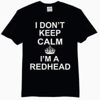 Adult T-Shirt - I Don't Keep Calm I'm A Redhead