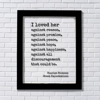 I loved her against reason, promise, peace, hope, happiness - Charles Dickens - Great Expectations