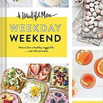 A Beautiful Mess Weekday Weekend: How to live a healthy veggie life . . . and still eat