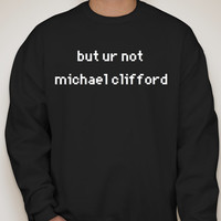 But Ur Not Michael Clifford Crew Neck