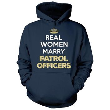 Real Women Marry Patrol Officers. Cool Gift - Hoodie