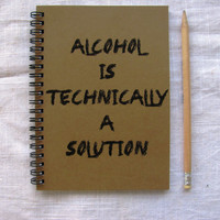 Alcohol is technically a solution - 5 x 7 journal