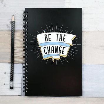 Bullet journal, spiral notebook, writing journal, sketchbook, cute inspirational quote blank lined dot grid graph paper - Be the change