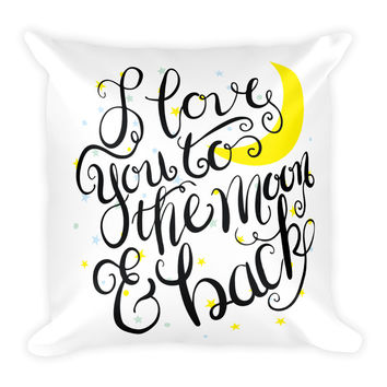"""I love you to the moon and back 18"""" Square Pillow"""