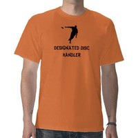 Designated Disc Handler T Shirts from Zazzle.com