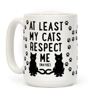 At Least My Cats Respect Me