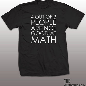 4 Out Of 3 Shirt - people are not good at math tshirt, mens womens gift, funny tee, instagram, tumblr, high school top, geek, nerd, stupid