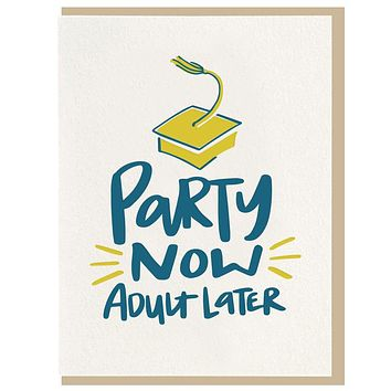 Party Now Adult Later Graduation Card
