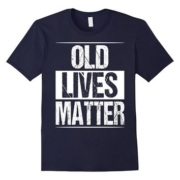 Old Lives Matter Shirt Men Women Elderly Senior Grandpa Gift