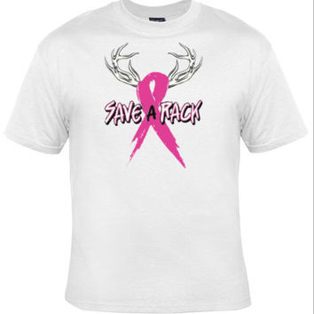 SAVE A RACK Breast Cancer Awareness,antlers rack,survive cancer,beat cancer,pink ribbon,mother,wife,strength,love,boobs,breast,gift