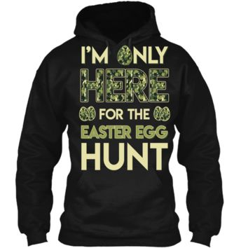 Im Only Here For The Easter Egg Hunt Tee Camouflage Hunter Pullover Hoodie 8 oz