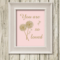 You are so loved Golden Quotes and Dandelion Flowers Digital Art Print Instant Download Wall Art Home Decor G001p