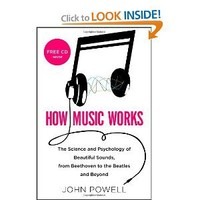 How Music Works: The Science and Psychology of Beautiful Sounds, from Beethoven to the Beatles and Beyond